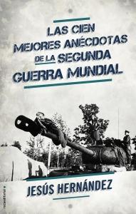 9788499189178-Las_Cien_Mejores_Anecdotas_De_La_Segunda_Guerra_Mundial-Jesus_Hernandez-BAJA